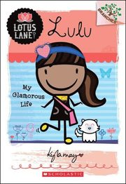 Lulu: My Glamorous Life (A Branches Book: Lotus Lane #3)