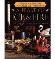 Feast Of Ice And Fire: The Official Game Of Thrones Companion Cookbook