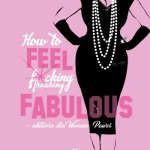 Ehlin Malin;How To Feel Fucking, Freaking Fabulous