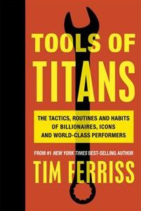 Tools of titans - the tactics, routines, and habits of billionaires, icons,