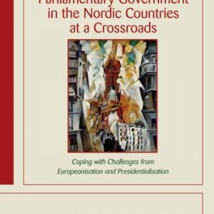 Bäck Hanna;Parliamentary Government In The Nordic Countries At A Crossroads - Coping With Challenges From Europeanisation And Presidentialisation