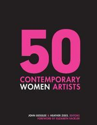 50 Contemporary Women Artists: Groundbreaking Contemporary Art from 1960 to Now