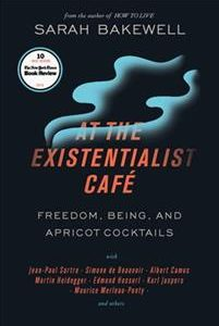 At the Existentialist Café: Freedom, Being, and Apricot Cocktails with Jean-Paul Sartre, Simone de Beauvoir, Albert Camus, Martin Heidegger, Mauri