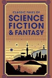 Classic Tales of Science Fiction & Fantasy