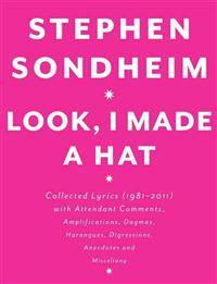 Look, I Made a Hat: Collected Lyrics (1981-2011) with Attendant Comments, Amplifications, Dogmas, Harangues, Digressions, Anecdotes and Mi