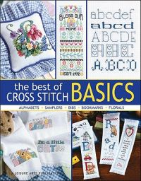 The Best of Cross Stitch Basics: Bibs, Florals, Samples, Bookmarks, Alphabets
