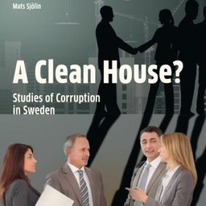 A Clean House? - Studies Of Corruption In Sweden