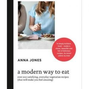 A Modern Way To Eat- Over 200 Satisfying, Everyday Vegetarian Recipes (that