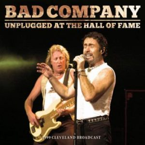 Bad Company: Unplugged At The Hall Of Fame (live