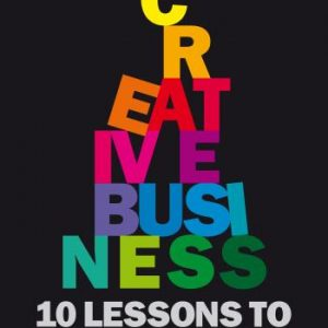 Creative Business - 10 Rules To Help You Build A Business Your Way