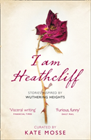 I Am Heathcliff- Stories Inspired By Wuthering Heights