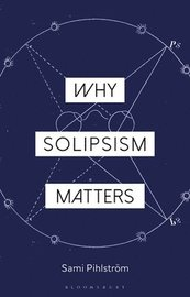 Why Solipsism Matters