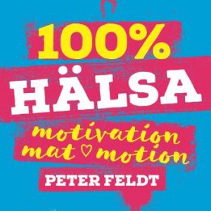 100 % Hälsa - Motivation, Mat, Motion