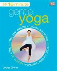 15 Minute Gentle Yoga: Get Real Results Anytime, Anywhere [With DVD]
