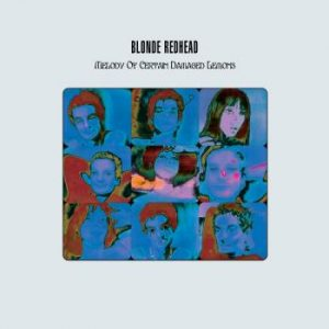Blonde Redhead: Melody Of Certain Damaged Lem...