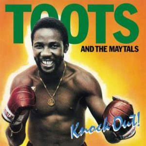 Toots & the Maytals: Knock Out!