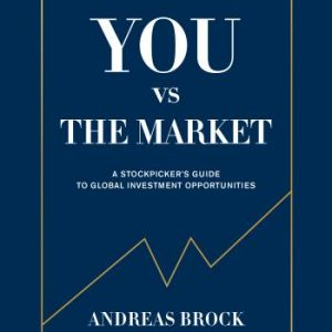 You Vs. The Market - A Stockpicker's Guide To Global Investment Opportuniti