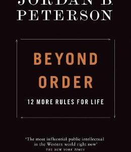 Beyond Order- 12 More Rules For Life