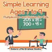Simple Learning Ages 7 to 9 - Multiplication and Division for Kids
