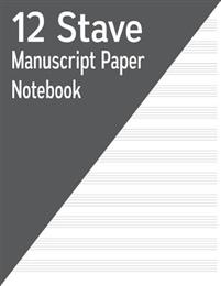 12 Stave Manuscript Paper Notebook: 120 Pages