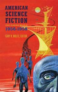 American Science Fiction: Five Classic Novels 1956-58 (Loa #228): Double Star / The Stars My Destination / A Case of Conscience / Who? / The Big Time