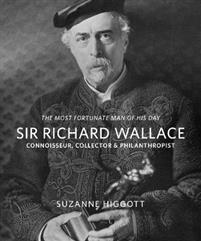 `The Most Fortunate Man of his Day' Sir Richard Wallace: