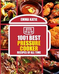 1001 Best Pressure Cooker Recipes of All Time: (Fast and Slow, Slow Cooking, Meals, Chicken, Crock Pot, Instant Pot, Electric Pressure Cooker, Vegan,