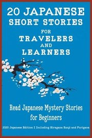 20 Japanese Short Stories for Travelers and Learners Read Japanese Mystery Stories for Beginners