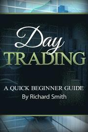 Day Trading a Beginner Trading Guide: (day Trading for Beginner, Day Trading Strategies, Daytrader, How to Trade Stocks, Penny Stock, Make Money Onlin
