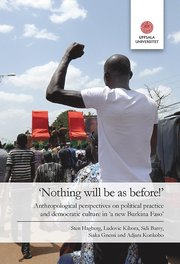 """'Nothing will be as before!"""": Anthropological perspectives on political practice and democratic culture in 'a new Burkina Faso"""""""