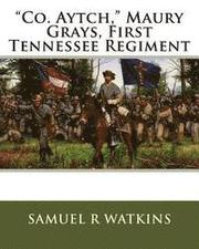 'Co. Aytch,' Maury Grays, First Tennessee Regiment