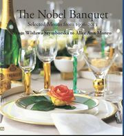 The Nobel banquet : selected menus from 1996-2013 - from Wislawa Szymborska to Alice Ann Munro