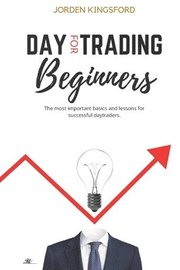 Daytrading for beginners: The most important basics and lessons for successful daytraders.