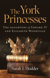 York Princesses, The - The daughters of Edward IV and Elizabeth Woodville